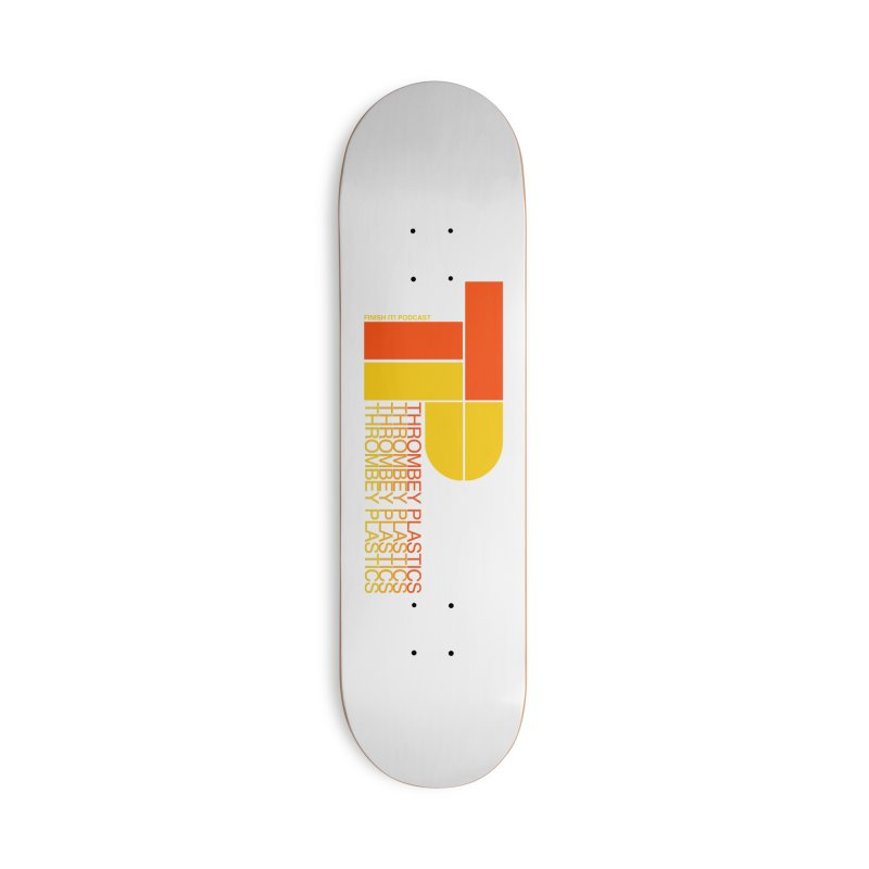 Thrombey Plastics Accessories Skateboard by Finish It! Podcast Merchzone