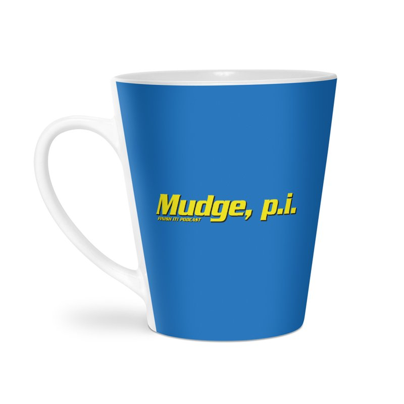 Mudge, P.I. Accessories Latte Mug by Finish It! Podcast Merchzone