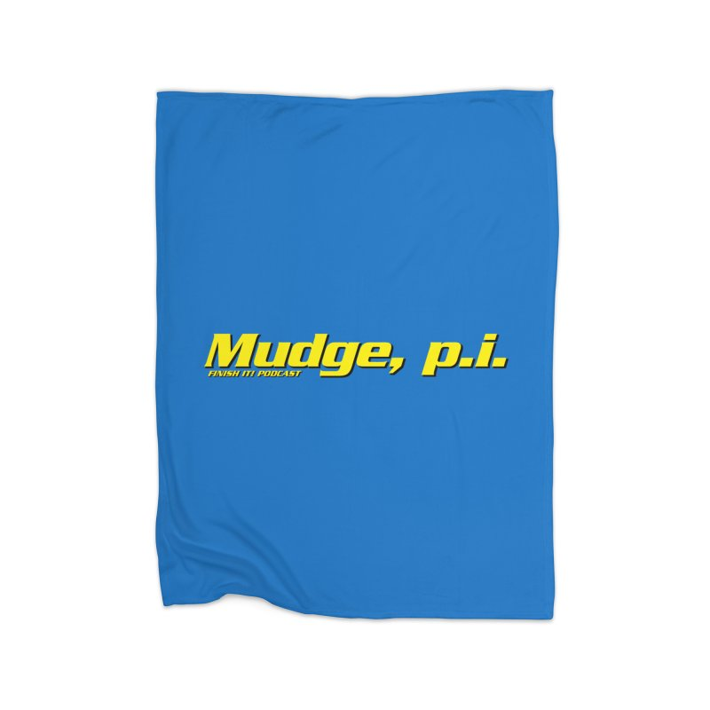 Mudge, P.I. Home Fleece Blanket Blanket by Finish It! Podcast Merchzone