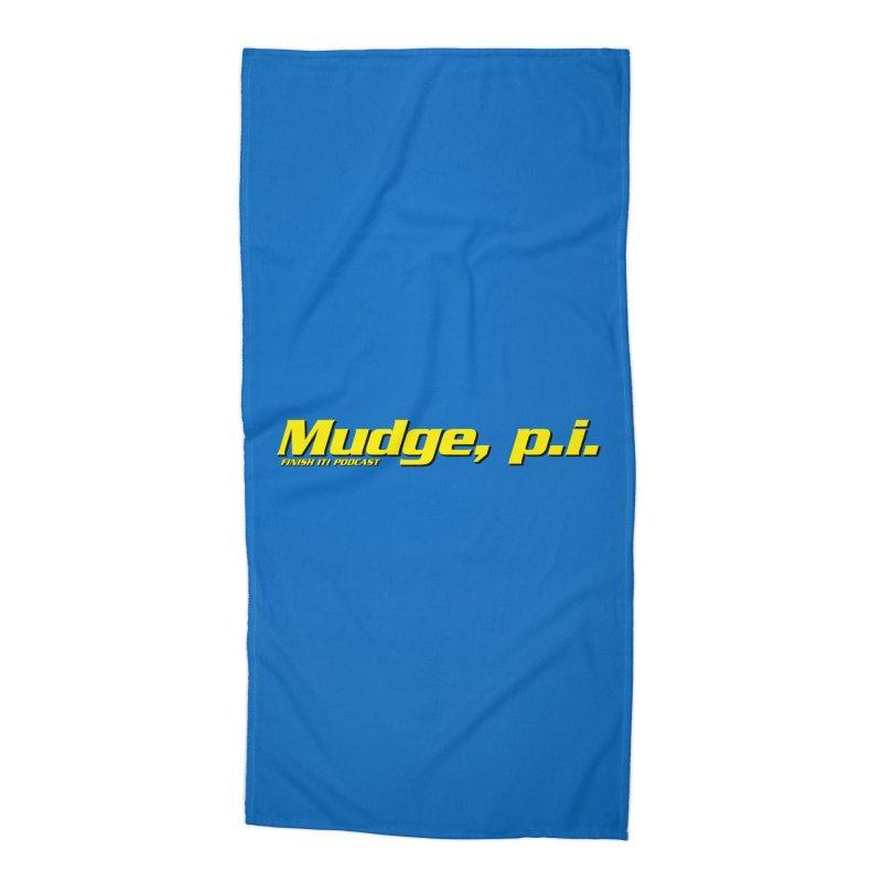 Mudge, P.I. Accessories Beach Towel by Finish It! Podcast Merchzone