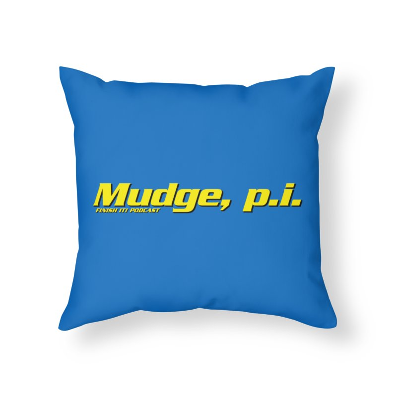 Mudge, P.I. Home Throw Pillow by Finish It! Podcast Merchzone