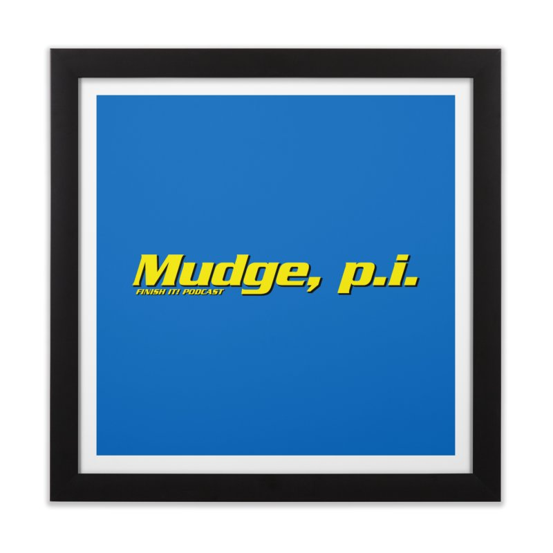 Mudge, P.I. Home Framed Fine Art Print by Finish It! Podcast Merchzone