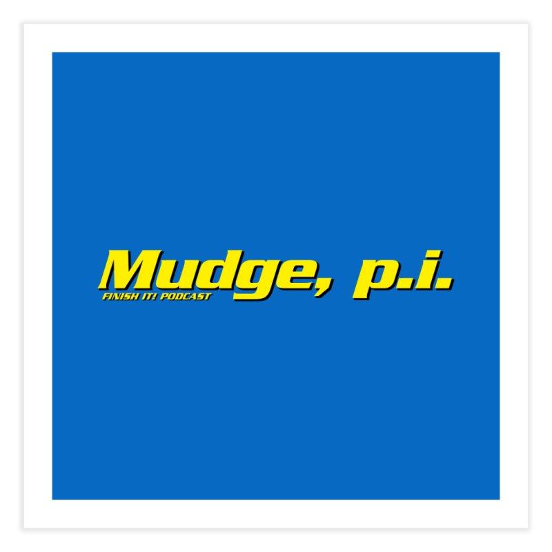 Mudge, P.I. Home Fine Art Print by Finish It! Podcast Merchzone