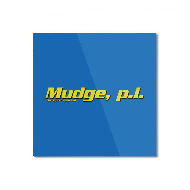 Mudge, P.I. Home Mounted Aluminum Print by Finish It! Podcast Merchzone