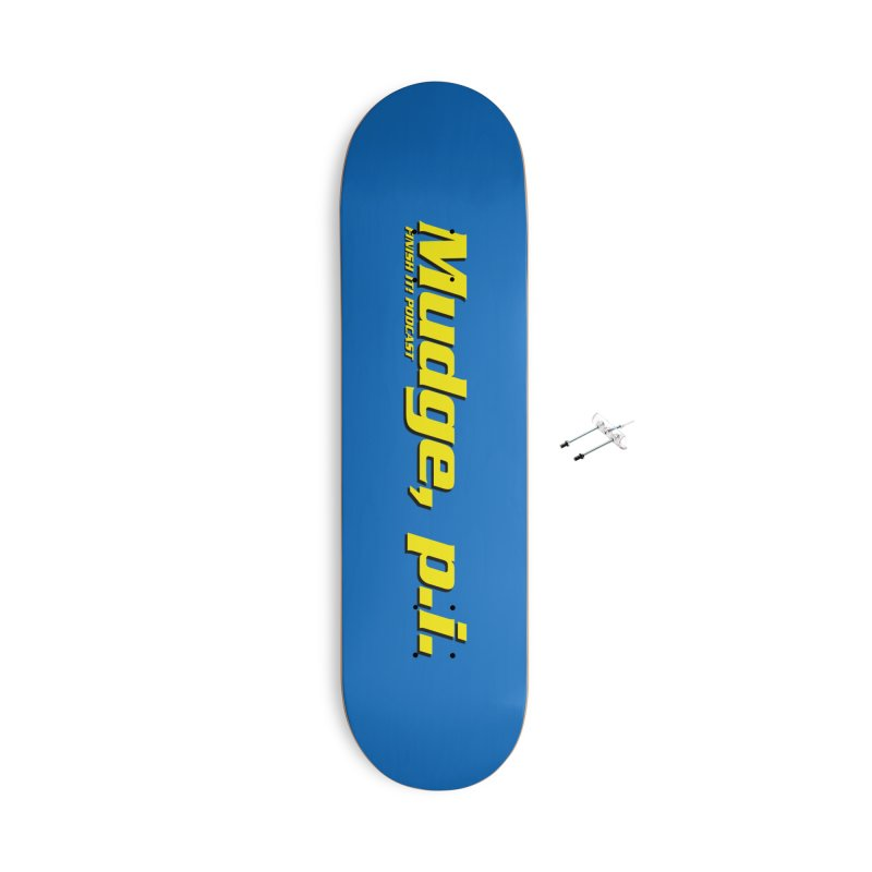 Mudge, P.I. Accessories With Hanging Hardware Skateboard by Finish It! Podcast Merchzone