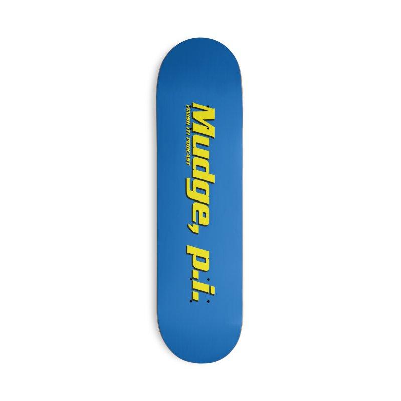 Mudge, P.I. Accessories Skateboard by Finish It! Podcast Merchzone