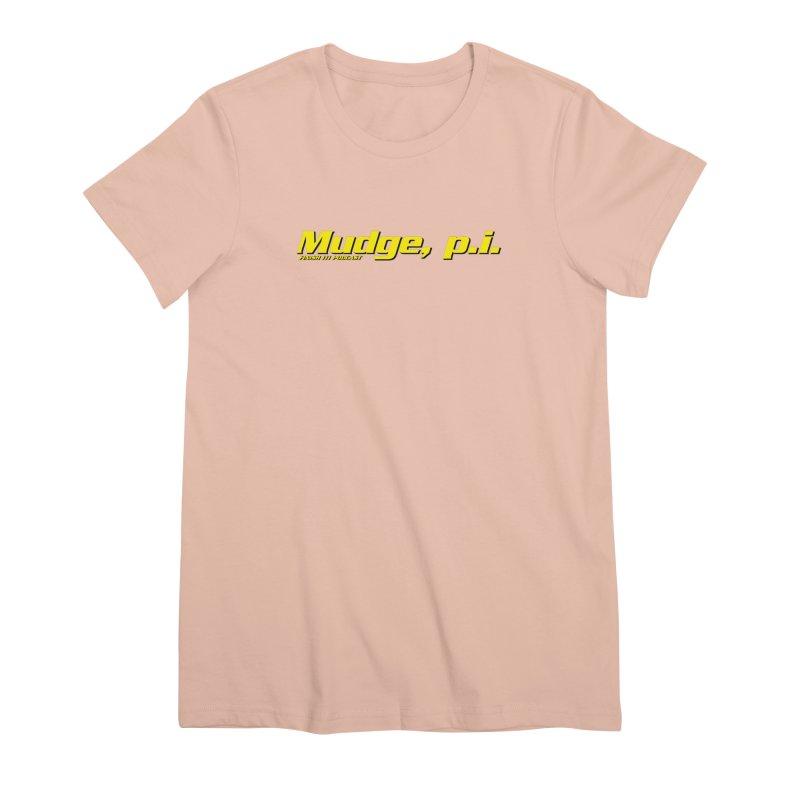 Mudge, P.I. Women's Premium T-Shirt by Finish It! Podcast Merchzone