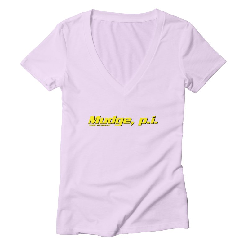 Mudge, P.I. Women's Deep V-Neck V-Neck by Finish It! Podcast Merchzone