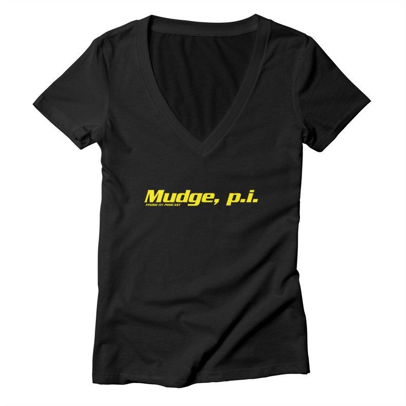Mudge, P.I. Women's V-Neck by Finish It! Podcast Merchzone