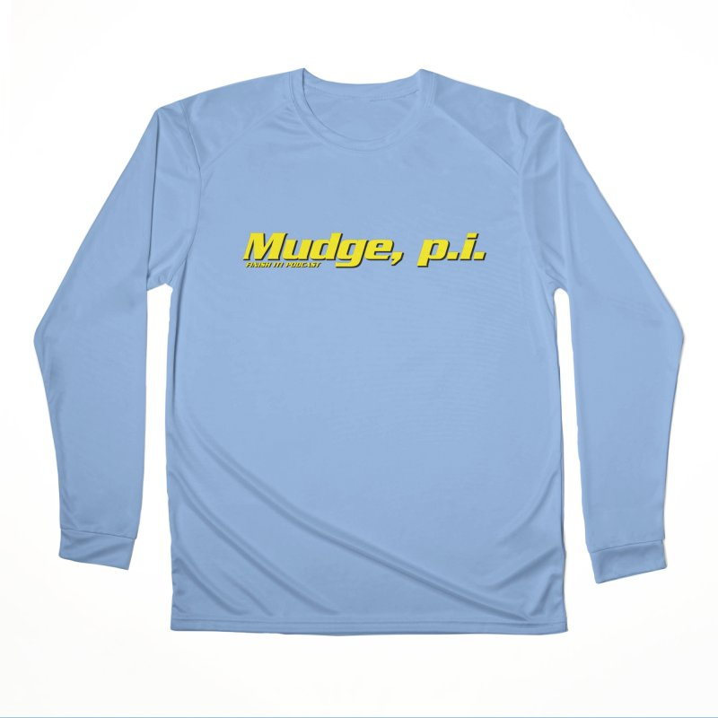 Mudge, P.I. Men's Performance Longsleeve T-Shirt by Finish It! Podcast Merchzone
