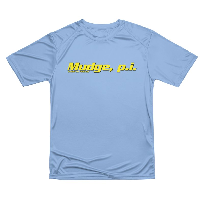 Mudge, P.I. Women's Performance Unisex T-Shirt by Finish It! Podcast Merchzone