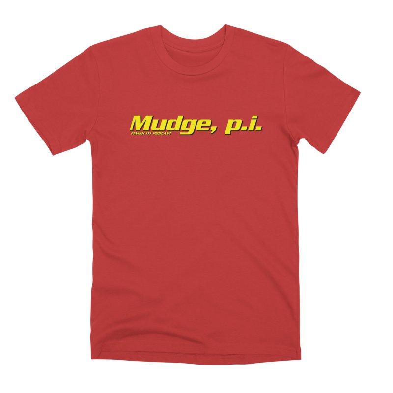 Mudge, P.I. Men's T-Shirt by Finish It! Podcast Merchzone