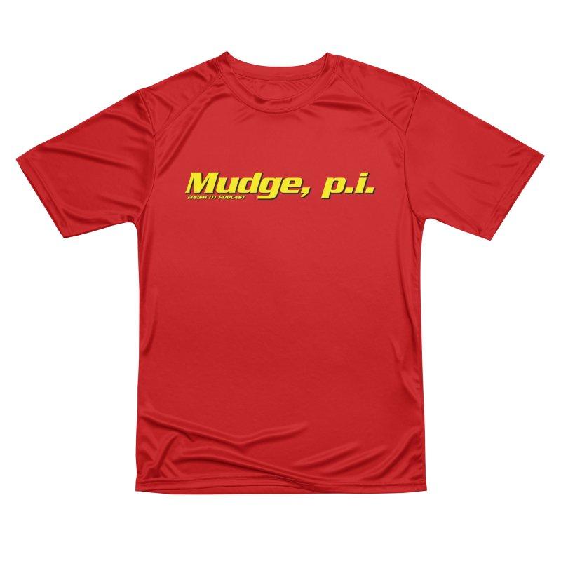 Mudge, P.I. Men's Performance T-Shirt by Finish It! Podcast Merchzone