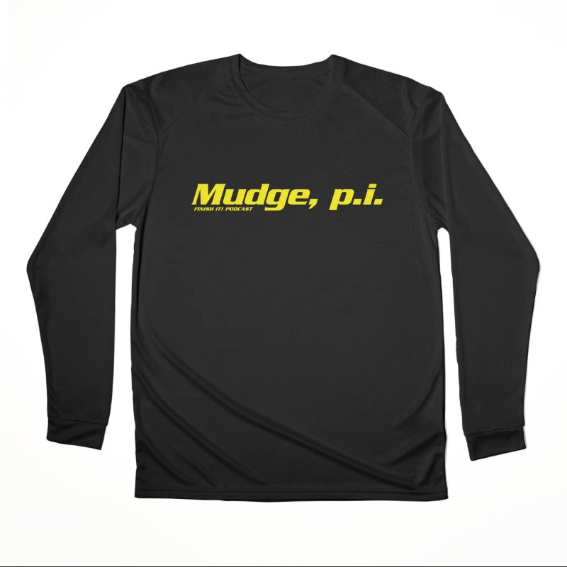 Mudge, P.I. Men's Performance Longsleeve T-Shirt by Finish It! Podcast Merchzone