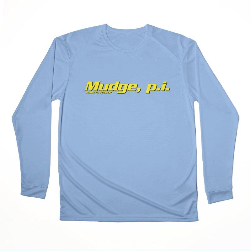 Mudge, P.I. Women's Performance Unisex Longsleeve T-Shirt by Finish It! Podcast Merchzone