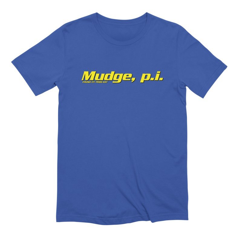 Mudge, P.I. Men's Extra Soft T-Shirt by Finish It! Podcast Merchzone