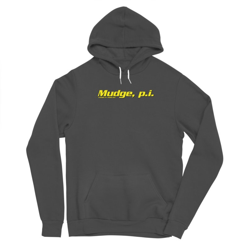 Mudge, P.I. Women's Sponge Fleece Pullover Hoody by Finish It! Podcast Merchzone