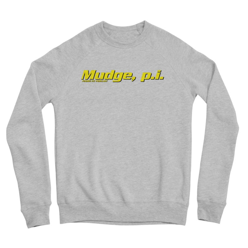 Mudge, P.I. Women's Sponge Fleece Sweatshirt by Finish It! Podcast Merchzone