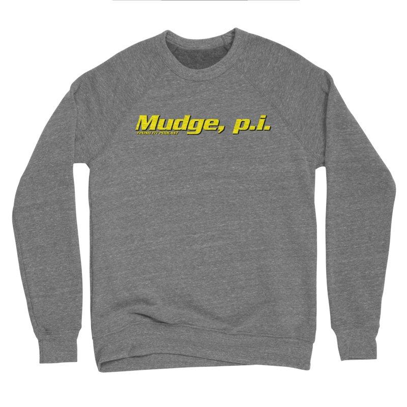Mudge, P.I. Men's Sponge Fleece Sweatshirt by Finish It! Podcast Merchzone