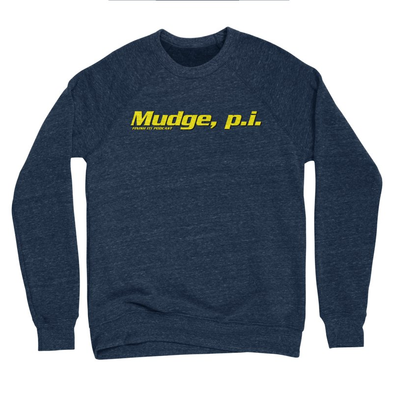 Mudge, P.I. Men's Sponge Fleece Sweatshirt by Finish It! Podcast Merchzone