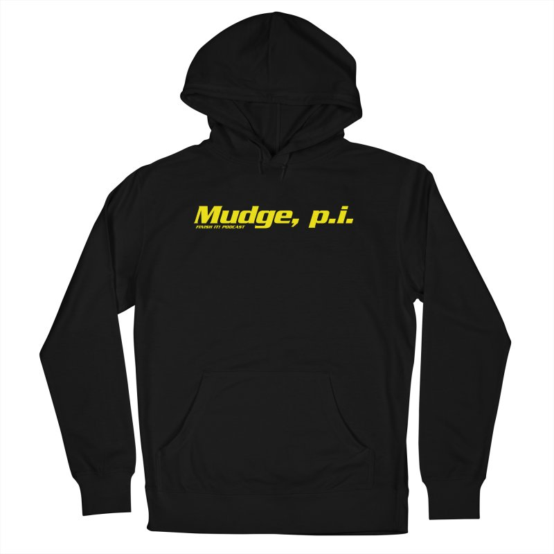Mudge, P.I. Women's French Terry Pullover Hoody by Finish It! Podcast Merchzone