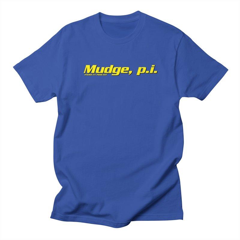 Mudge, P.I. Women's Regular Unisex T-Shirt by Finish It! Podcast Merchzone