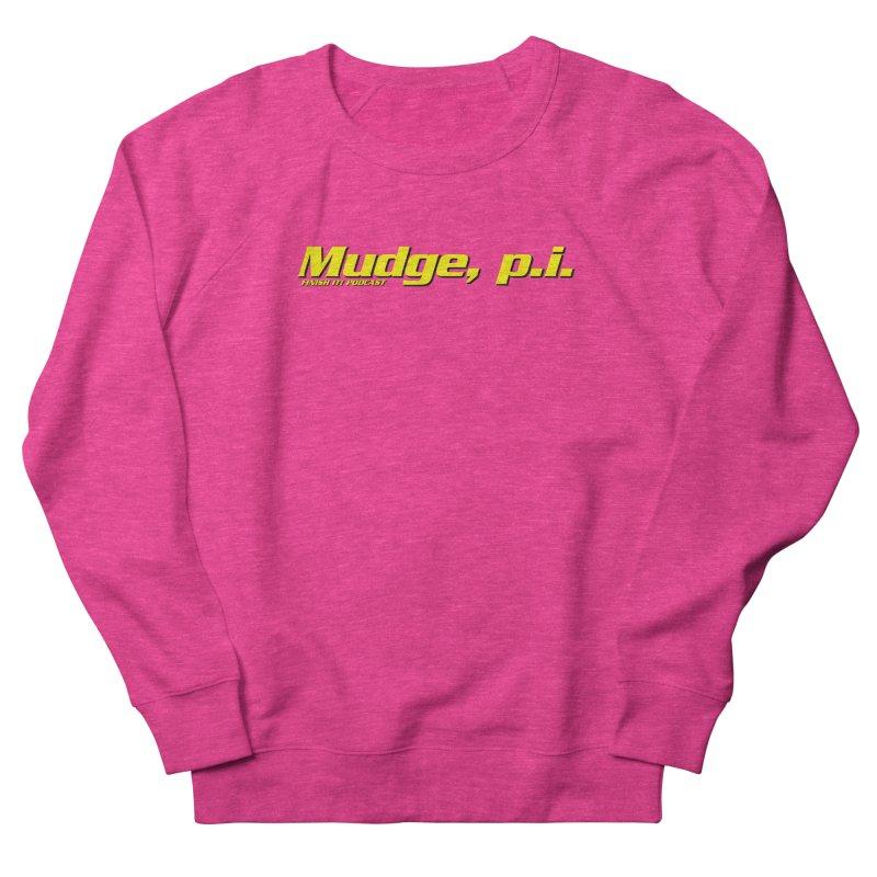 Mudge, P.I. Men's French Terry Sweatshirt by Finish It! Podcast Merchzone