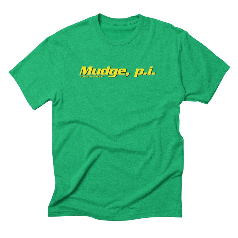 Mudge, P.I. Men's Triblend T-Shirt by Finish It! Podcast Merchzone