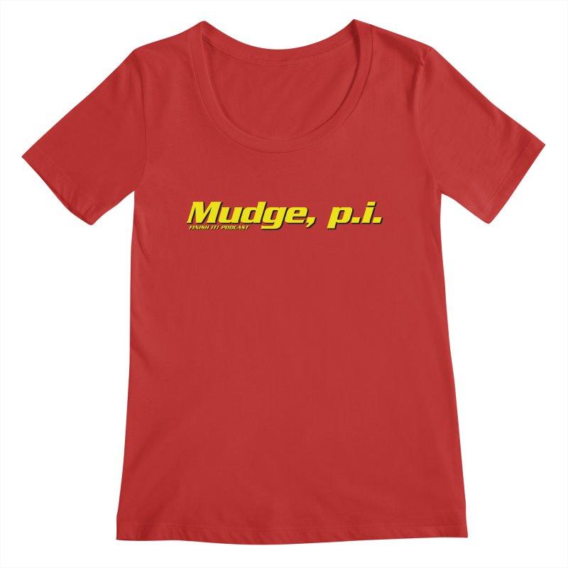Mudge, P.I. Women's Regular Scoop Neck by Finish It! Podcast Merchzone