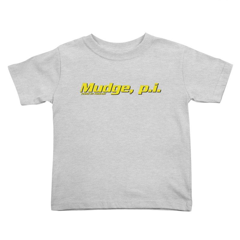 Mudge, P.I. Kids Toddler T-Shirt by Finish It! Podcast Merchzone