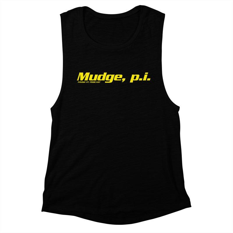 Mudge, P.I. Women's Muscle Tank by Finish It! Podcast Merchzone