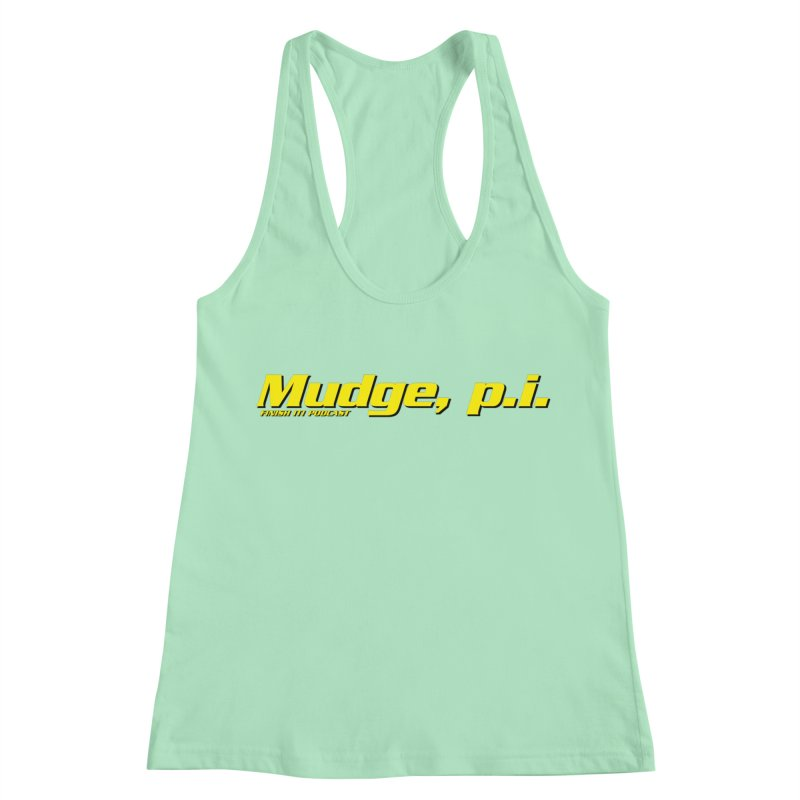 Mudge, P.I. Women's Racerback Tank by Finish It! Podcast Merchzone