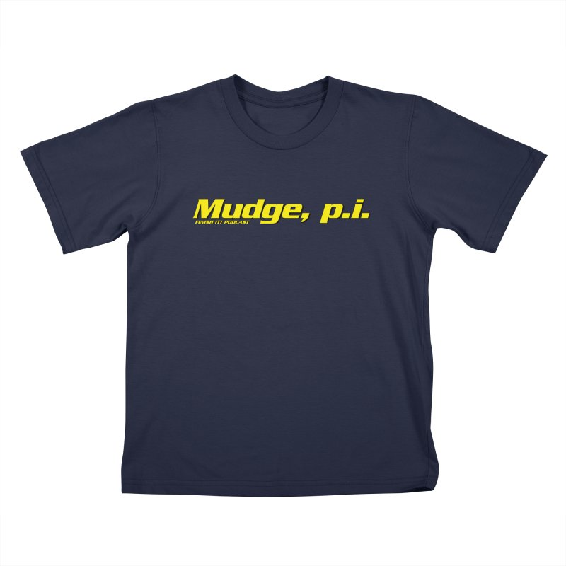 Mudge, P.I. Kids T-Shirt by Finish It! Podcast Merchzone
