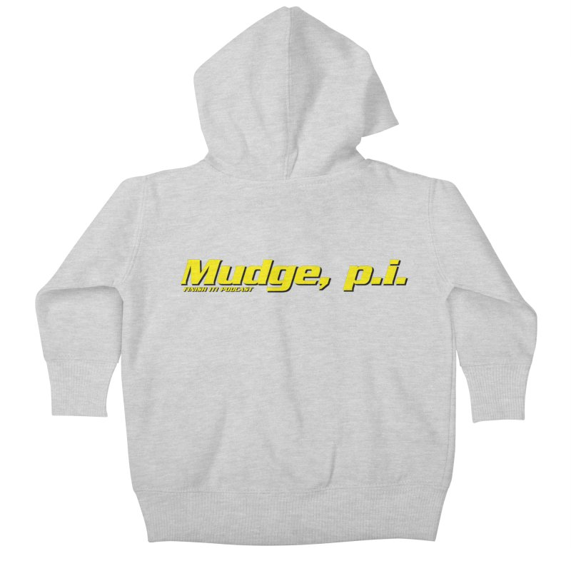 Mudge, P.I. Kids Baby Zip-Up Hoody by Finish It! Podcast Merchzone