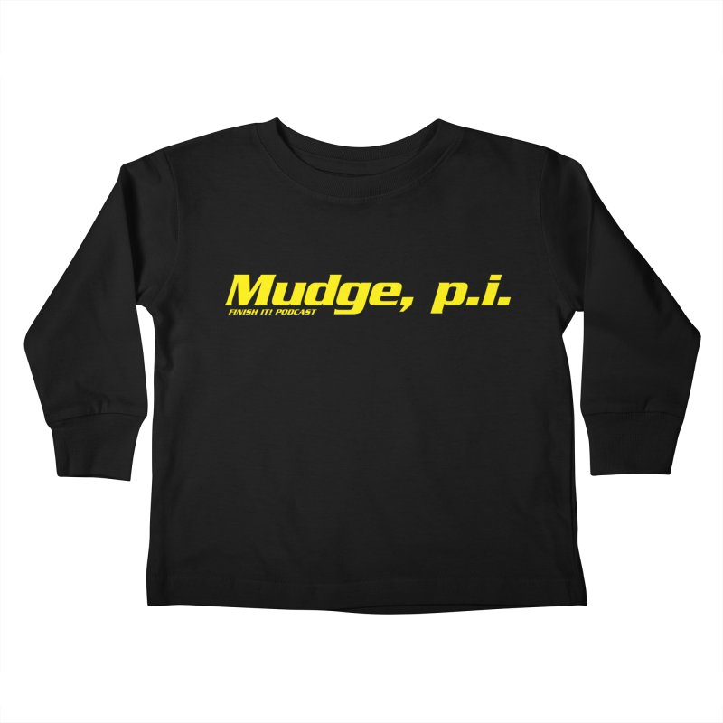 Mudge, P.I. Kids Toddler Longsleeve T-Shirt by Finish It! Podcast Merchzone