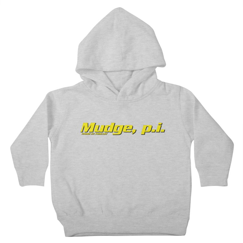 Mudge, P.I. Kids Toddler Pullover Hoody by Finish It! Podcast Merchzone