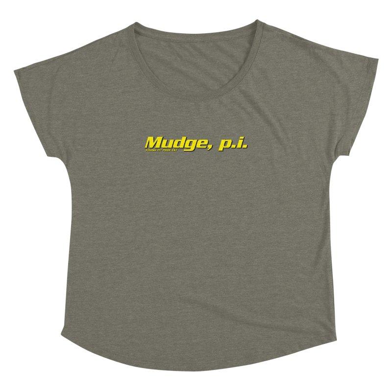 Mudge, P.I. Women's Dolman Scoop Neck by Finish It! Podcast Merchzone