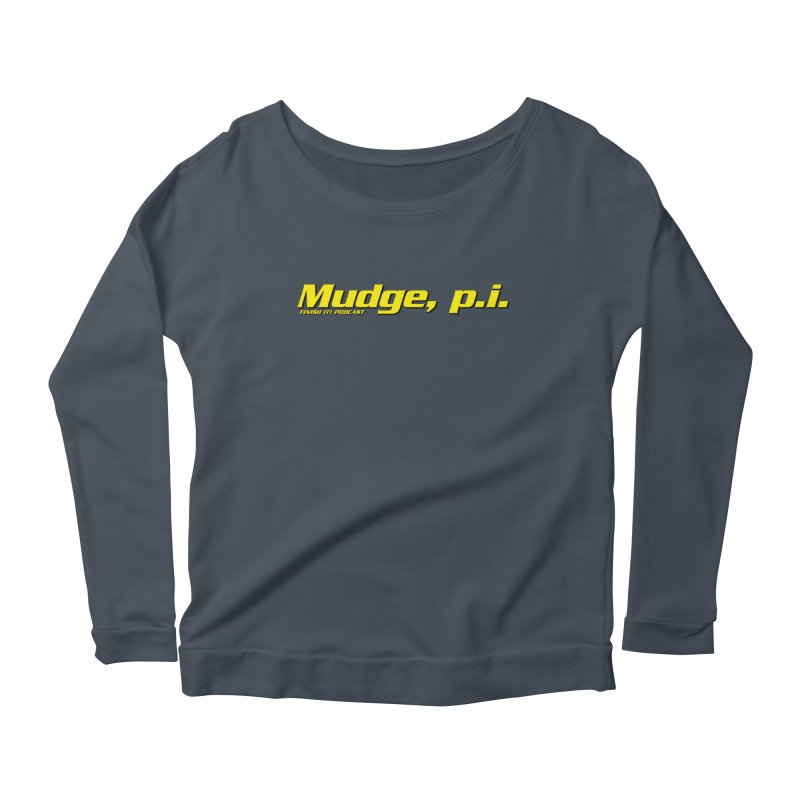 Mudge, P.I. Women's Scoop Neck Longsleeve T-Shirt by Finish It! Podcast Merchzone