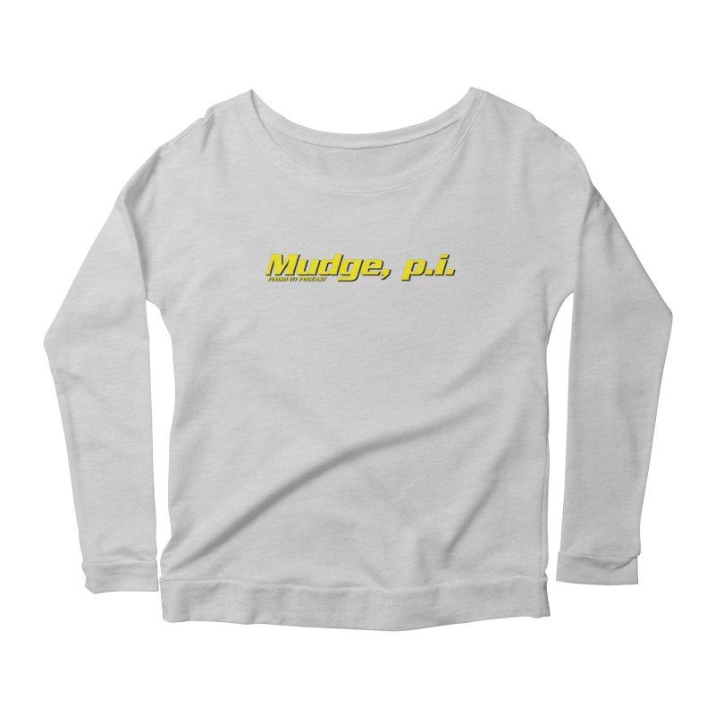 Mudge, P.I. Women's Scoop Neck Longsleeve T-Shirt by Finish It! Podcast Merchzone