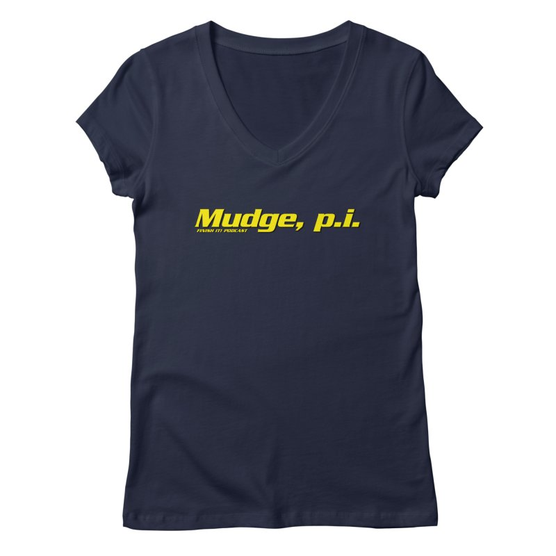 Mudge, P.I. Women's Regular V-Neck by Finish It! Podcast Merchzone