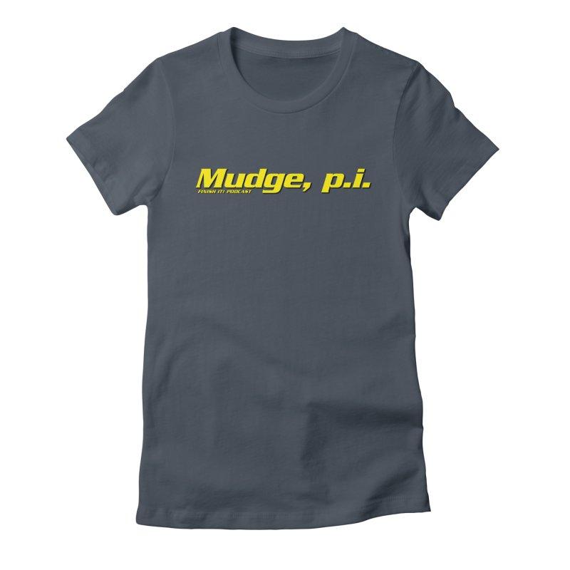 Mudge, P.I. Women's T-Shirt by Finish It! Podcast Merchzone