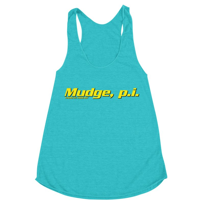 Mudge, P.I. Women's Racerback Triblend Tank by Finish It! Podcast Merchzone