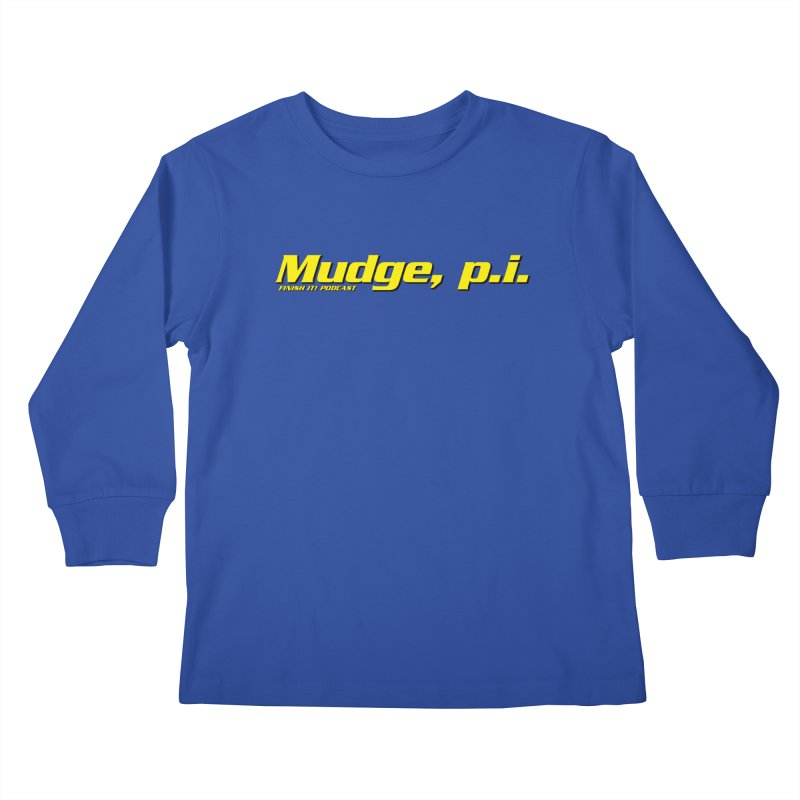 Mudge, P.I. Kids Longsleeve T-Shirt by Finish It! Podcast Merchzone