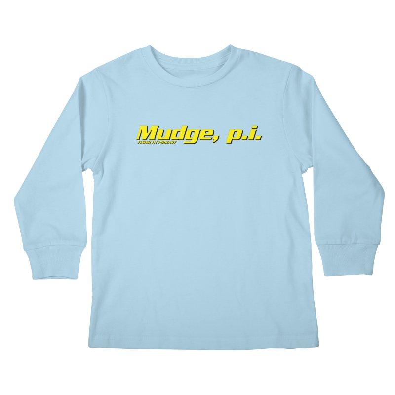 Mudge, P.I. Kids Longsleeve T-Shirt by Finish It! Podcast Merchzone