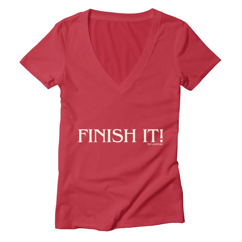 Finish It! Podcast Logo Women's Deep V-Neck V-Neck by Finish It! Podcast Merchzone