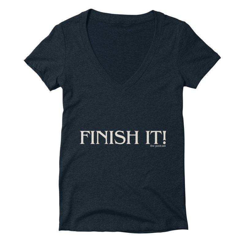 Finish It! Podcast Logo Women's Deep V-Neck V-Neck by Finish It! Podcast Merchzone