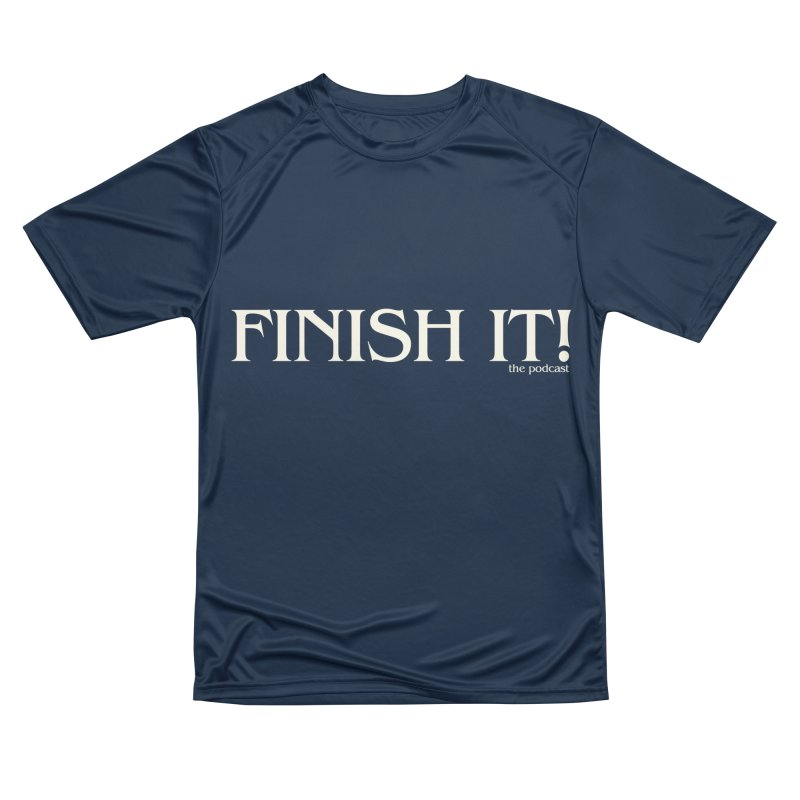 Finish It! Podcast Logo Women's Performance Unisex T-Shirt by Finish It! Podcast Merchzone