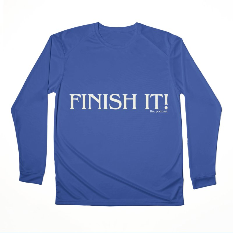 Finish It! Podcast Logo Women's Performance Unisex Longsleeve T-Shirt by Finish It! Podcast Merchzone