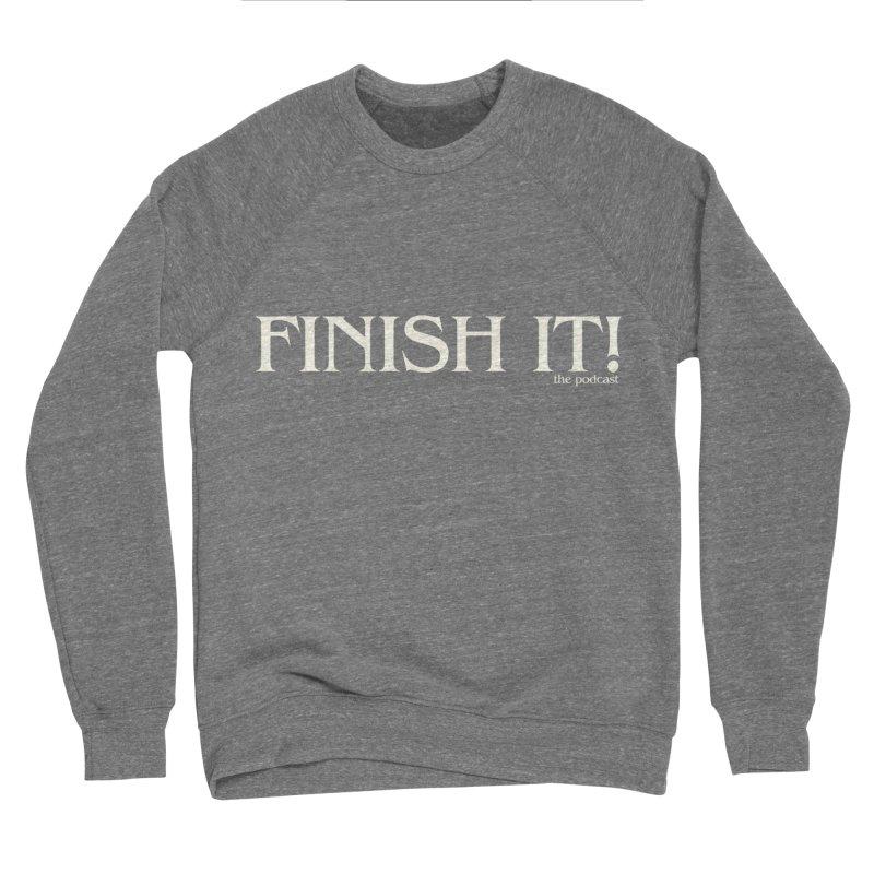 Finish It! Podcast Logo Women's Sponge Fleece Sweatshirt by Finish It! Podcast Merchzone