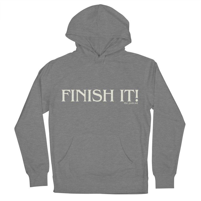 Finish It! Podcast Logo Women's French Terry Pullover Hoody by Finish It! Podcast Merchzone